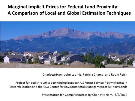 Marginal Implicit Prices for Federal Land Proximity: A Comparison of Local and Global Estimation Techniques Charlotte Ham, John Loomis, Patricia Champ,