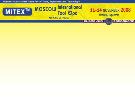 HISTORY - The first Intertool exhibition took part in 1998 - Euroexpo is organizing the exhibition more than 10 years - In 2007 rebranding to Mitex (Moscow.