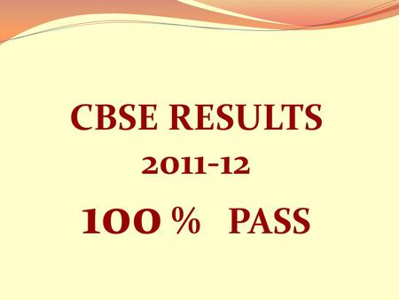 CBSE RESULTS 2011-12 100 % PASS. HIGHEST SUBJECT AVERAGE IN THE GEMS GROUP BIOLOGY 91.60 COMPUTER SCIENCE 91.30 INFORMATICS PRACTICES 90.50 PHYSICAL EDUCATION.