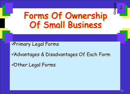 3-1 Forms Of Ownership Of Small Business Primary Legal Forms Primary Legal Forms Advantages & Disadvantages Of Each Form Advantages & Disadvantages Of.