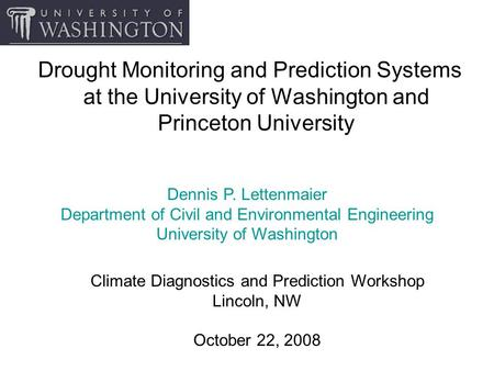 Drought Monitoring and Prediction Systems at the University of Washington and Princeton University Climate Diagnostics and Prediction Workshop Lincoln,