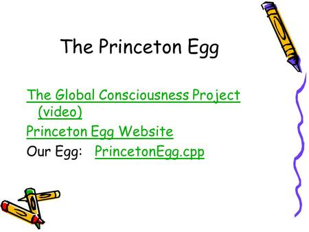 The Princeton Egg The Global Consciousness Project (video)The Global Consciousness Project (video) Princeton Egg Website Our Egg: PrincetonEgg.cppPrincetonEgg.cpp.