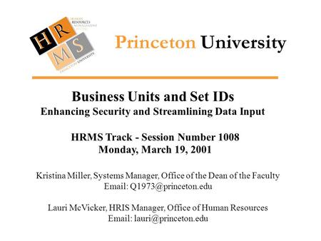 Princeton University Business Units and Set IDs Enhancing Security and Streamlining Data Input Kristina Miller, Systems Manager, Office of the Dean of.