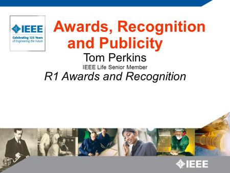 Awards, Recognition and Publicity Tom Perkins IEEE Life Senior Member R1 Awards and Recognition.