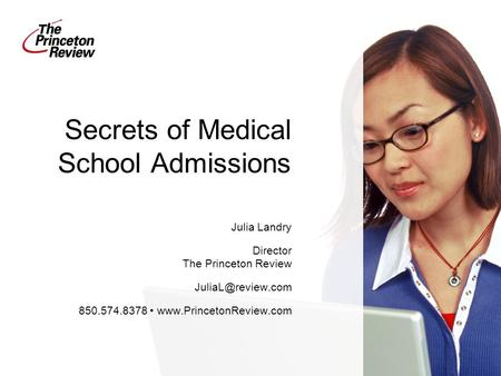 Secrets of Medical School Admissions Julia Landry Director The Princeton Review 850.574.8378