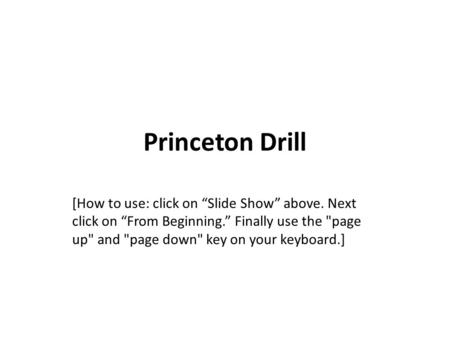 "Princeton Drill [How to use: click on ""Slide Show"" above. Next click on ""From Beginning."" Finally use the page up and page down key on your keyboard.]"