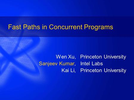 Fast Paths in Concurrent Programs Wen Xu, Princeton University Sanjeev Kumar, Intel Labs. Kai Li, Princeton University.