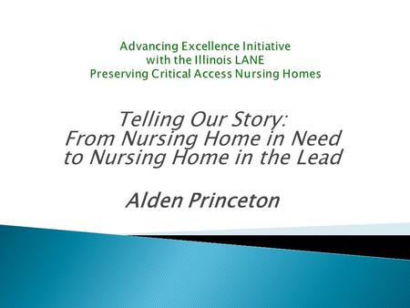Telling Our Story: From Nursing Home in Need to Nursing Home in the Lead Alden Princeton.