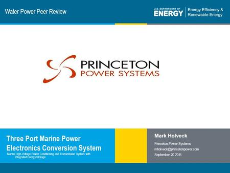1 | Program Name or Ancillary Texteere.energy.gov Water Power Peer Review Three Port Marine Power Electronics Conversion System Mark Holveck Princeton.