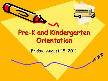 Pre-K and Kindergarten Orientation Friday, August 15, 2011.