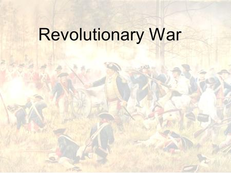 Revolutionary War. War Beginning Both sides thought the war would be short –British thought they would immediately crush the Patriots –The Patriots thought.