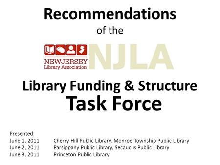 Recommendations of the Library Funding & Structure Task Force Presented: June 1, 2011Cherry Hill Public Library, Monroe Township Public Library June 2,