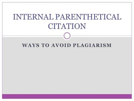 WAYS TO AVOID PLAGIARISM INTERNAL PARENTHETICAL CITATION.