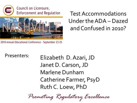 Presenters: Promoting Regulatory Excellence Test Accommodations Under the ADA – Dazed and Confused in 2010? Elizabeth D. Azari, JD Janet D. Carson, JD.