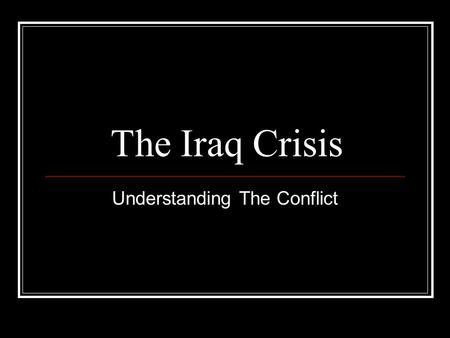 The Iraq Crisis Understanding The Conflict. Iraq AREA: 271, 421 sq. miles (Twice the size of Idaho) POPULATION: 23,000,000 ETHNICITY: Arab 75% Kurdish.