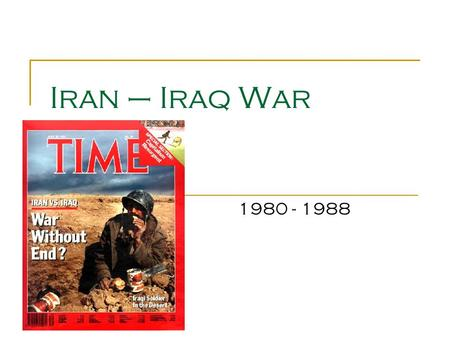Iran – Iraq War 1980 - 1988. Beginnings… Sept. 1980 Iraq invades iran Iraq bombed oil and military targets Saddam Hussien believed iran could be taken.