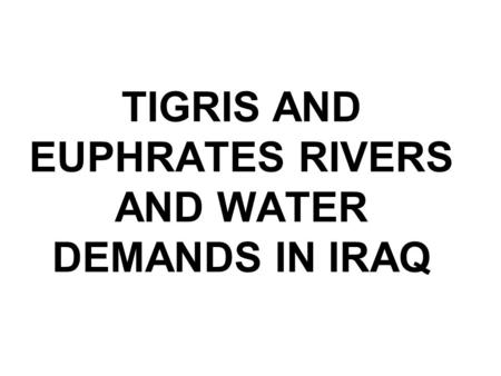 TIGRIS AND EUPHRATES RIVERS AND WATER DEMANDS IN IRAQ