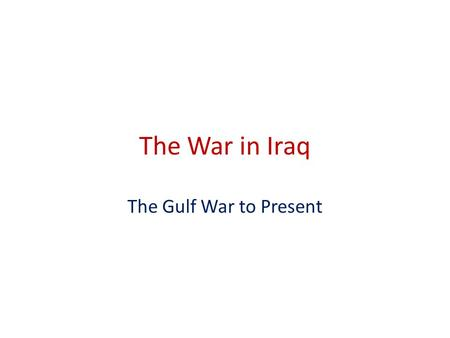 The War in Iraq The Gulf War to Present. Operation Desert Storm 1991 US forces expelled Iraqi forces from Kuwait Shiites in south and Kurds in north rose.