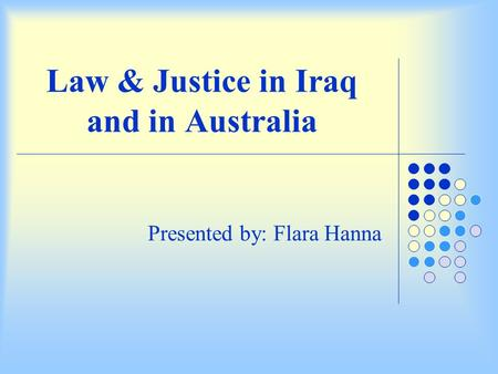 Law & Justice in Iraq and in Australia Presented by: Flara Hanna.