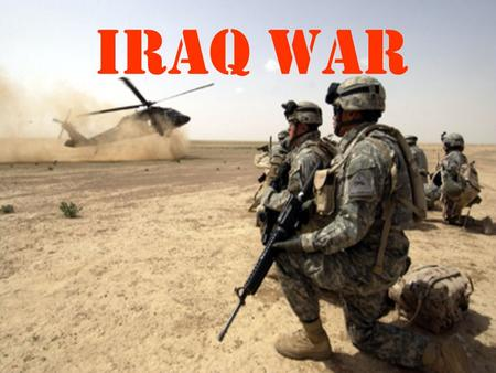 IRAQ WAR. Why USA went 9-11 attacks started a war on Terror Free the citizens of Iraq from Saddam Hussein.