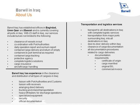 Barwil in Iraq About Us Barwil Iraq has established offices in Baghdad, Umm Qasr and Basrah and is currently covering all ports in Iraq. With 23 staff.
