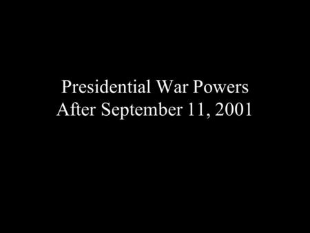 Presidential War Powers After September 11, 2001.