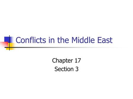 Conflicts in the Middle East Chapter 17 Section 3.