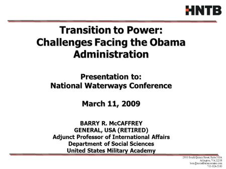 Transition to Power: Challenges Facing the Obama Administration Presentation to: National Waterways Conference March 11, 2009 BARRY R. McCAFFREY GENERAL,