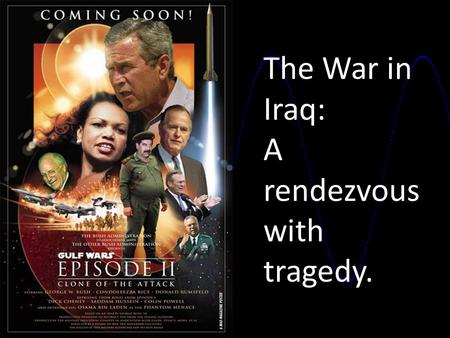 The War in Iraq: A rendezvous with tragedy.:. The Iraq war, also known as Operation Iraqi freedom will be approaching it's fourth anniversary. The war.