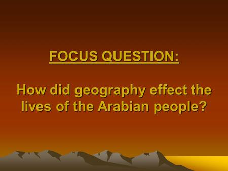 FOCUS QUESTION: How did geography effect the lives of the Arabian people?