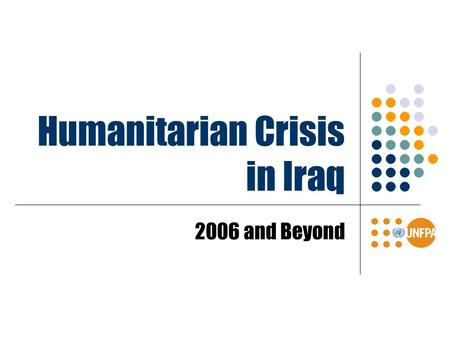 Humanitarian Crisis in Iraq 2006 and Beyond. Current crisis from 2006  Origin :Sectarian conflicts, exacerbated by Ethnic conflicts (Arab / Kurds / Turkmen)