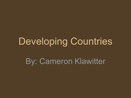 Developing Countries By: Cameron Klawitter. location Iraq is 34° 35' N 69° 12' E. Iraq is part of Asia. Iraq is south of Turkey and west of Iran.