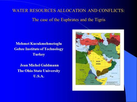 WATER RESOURCES ALLOCATION AND CONFLICTS: The case of the Euphrates and the Tigris Mehmet Kucukmehmetoglu Gebze Institute of Technology Turkey Jean Michel.