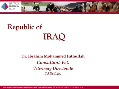 Republic of IRAQ Dr. Ibrahim Mohammed Fathullah Consultant Vet. Veterinary Directorate TADs Lab.