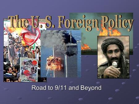Road to 9/11 and Beyond. Role of U. S. in Foreign Wars Iraq war (Iraqi Freedom) Afghanistan Taliban Iraq Persian Gulf War (Desert Storm) Iraq/Iran War.
