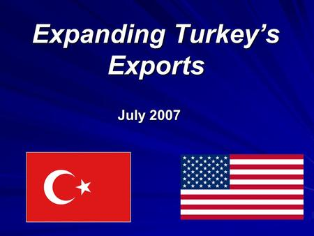 Expanding Turkey's Exports July 2007. 2 Today's Discussion U.S. Imports from Turkey through the U.S. Generalized System of Preferences (GSP) Program Using.