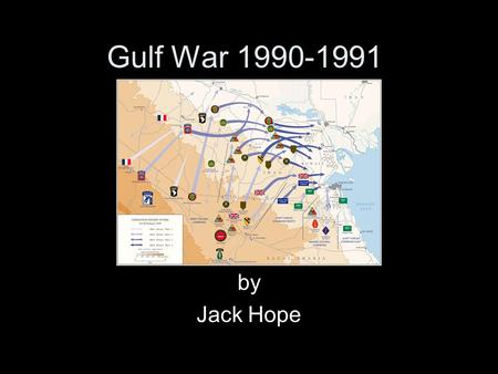 Gulf War 1990-1991 by Jack Hope. The Players Kuwait (invaded and occupied August 2, 1990 - February 27, 1991) Iraq –Saddam Hussein (Iraqi President) Palestine.