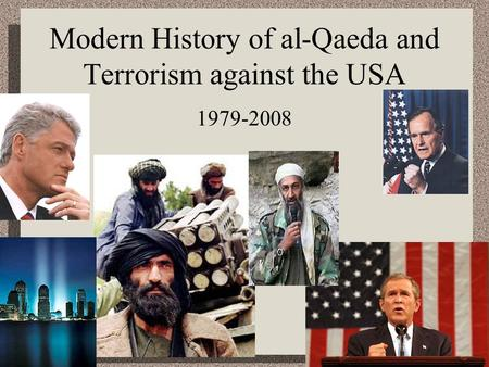 Modern History of al-Qaeda and Terrorism against the USA 1979-2008.
