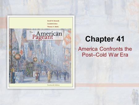 Chapter 41 America Confronts the Post–Cold War Era.