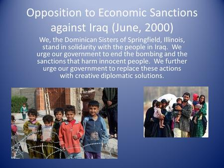 Opposition to Economic Sanctions against Iraq (June, 2000) We, the Dominican Sisters of Springfield, Illinois, stand in solidarity with the people in Iraq.