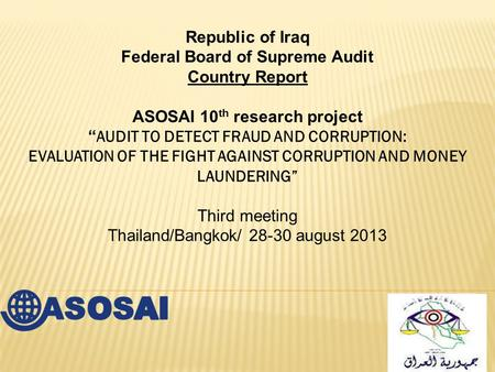 "Republic of Iraq Federal Board of Supreme Audit Country Report ASOSAI 10 th research project "" AUDIT TO DETECT FRAUD AND CORRUPTION: EVALUATION OF THE."
