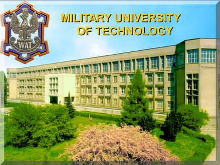 1 MILITARY UNIVERSITY OF TECHNOLOGY. 2 FACULTY OF ELECTRONICS FACULTY OF CIVIL ENGINEERING AND GEODESY FACULTY OF MECHATRONICS FACULTY OF MILITARY TECHNOLOGY.