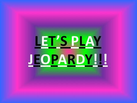 LET'S PLAY JEOPARDY!!!.