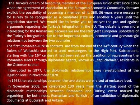 The Turkey's dream of becoming member of the European Union exist since 1963 when the agreement of association to the European Economic Community foresaw.