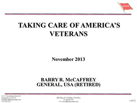 1 of 12 GEN Barry R. McCaffrey, USA (Ret.) November 2013  211 N. Union Street, Suite 100 Alexandria, VA 22314
