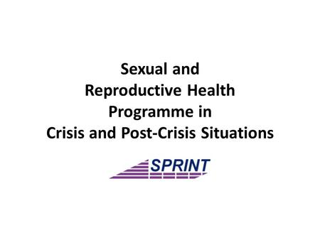 Sexual and Reproductive Health Programme in Crisis and Post-Crisis Situations.