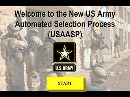 Welcome to the New US Army Automated Selection Process (USAASP) START.