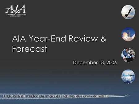 AIA Year-End Review & Forecast December 13, 2006.