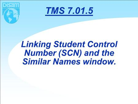 Linking Student Control Number (SCN) and the Similar Names window. TMS 7.01.5.