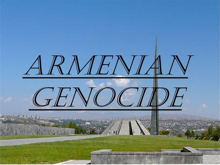 Armenian genocide. What is a genocide ? A genocide is the extermination of people who have the same origin, religion, language, culture...